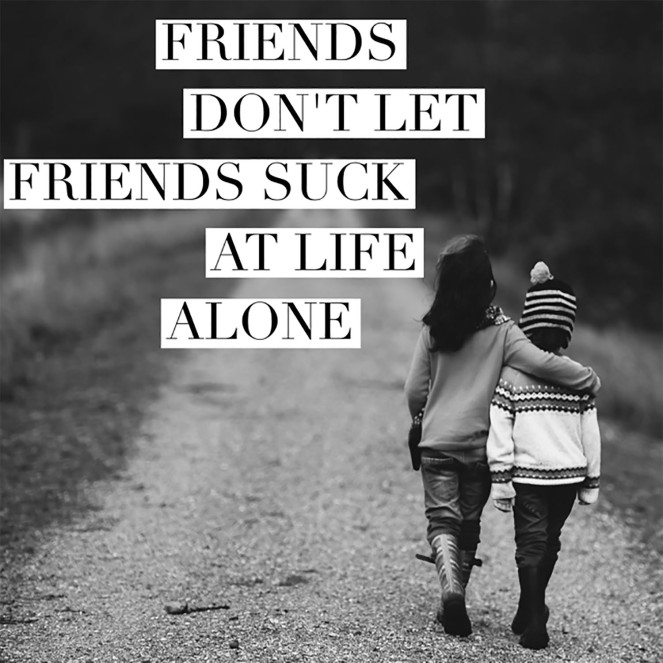 friends don't let friends